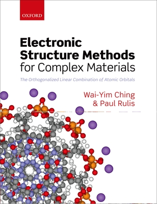 Electronic Structure Methods for Complex Materials: The orthogonalized linear combination of atomic orbitals - Ching, Wai-Yim, and Rulis, Paul