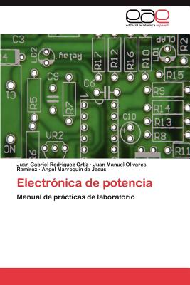 Electronica de Potencia - Rodr?guez Ort?z, Juan Gabriel, and Olivares Ramirez, Juan Manuel, and Marroquin De Jesus, Angel