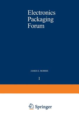 Electronics Packaging Forum: Volume One - Morris, James E
