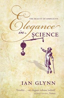 Elegance in Science: The beauty of simplicity - Glynn, Ian