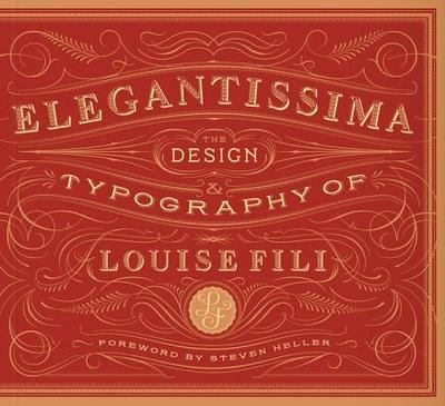 Elegantissima: The Design and Typography of Louise Fili - Fili, Louise, and Heller, Steven (Foreword by)