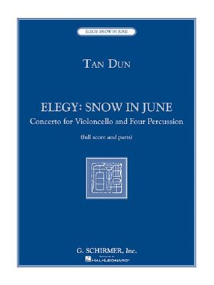 Elegy: Snow in June: Concerto for Violoncello and Four Percussionists - Dun, Tan (Composer)
