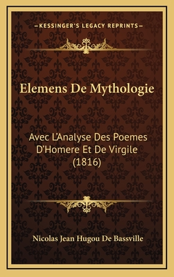 Elemens de Mythologie: Avec L'Analyse Des Poemes D'Homere Et de Virgile (1816) - De Bassville, Nicolas Jean Hugou
