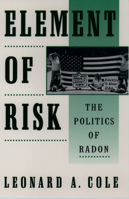 Element of Risk: The Politics of Radon - Cole, Leonard a