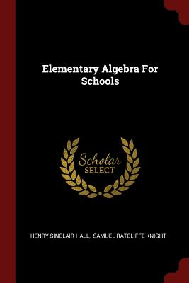 Elementary Algebra for Schools - Hall, Henry Sinclair