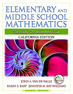 Elementary and Middle School Mathematics: California Edition: Teaching Developmentally - Van de Walle, John A, and Karp, Karen S, and Bay Williams, Jennifer M