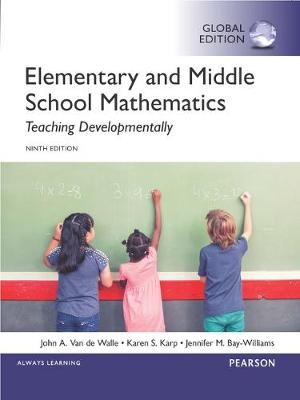Elementary and Middle School Mathematics: Teaching Developmentally, Global Edition - Van de Walle, John A., and Karp, Karen S., and Bay-Williams, Jennifer M.