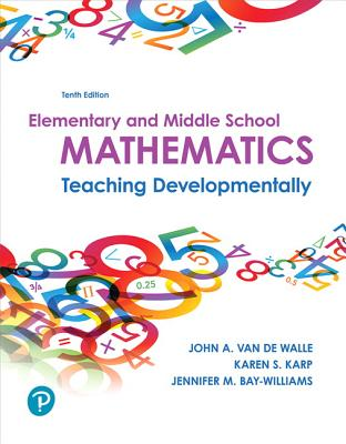 Elementary and Middle School Mathematics: Teaching Developmentally Plus Mylab Education with Enhanced Pearson Etext -- Access Card Package - Van de Walle, John, and Karp, Karen, and Bay-Williams, Jennifer