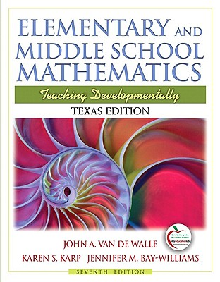 Elementary and Middle School Mathematics, Texas Edition: Teaching Developmentally - Van de Walle, John A, and Karp, Karen S, and Bay Williams, Jennifer M