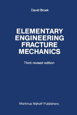 Elementary Engineering Fracture Mechanics - Broek, D