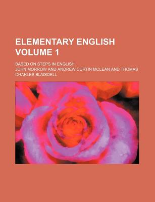 Elementary English Volume 1; Based on Steps in English - Morrow, John