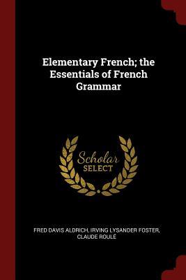 Elementary French; The Essentials of French Grammar - Aldrich, Fred Davis