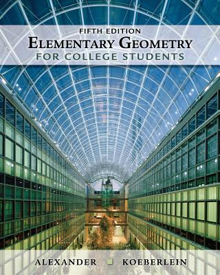 Elementary Geometry for College Students - Alexander, Daniel C, and Koeberlein, Geralyn M