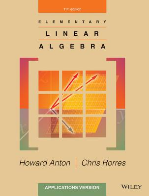 Elementary Linear Algebra: Applications Version - Anton, Howard, and Rorres, Chris