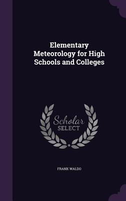 Elementary Meteorology for High Schools and Colleges - Waldo, Frank