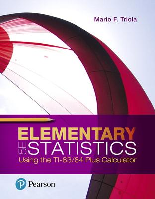 Elementary Statistics Using the TI-83/84 Plus Calculator - Triola, Mario F.