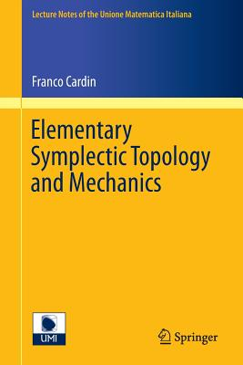 Elementary Symplectic Topology and Mechanics - Cardin, Franco