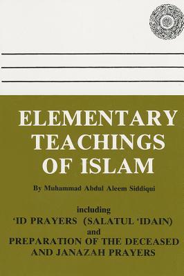 Elementary Teachings of Islam - Siddiqui, Moulana Mohammed Abdul-Aleem