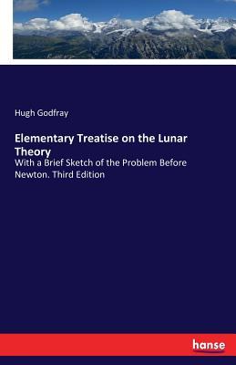 Elementary Treatise on the Lunar Theory - Godfray, Hugh