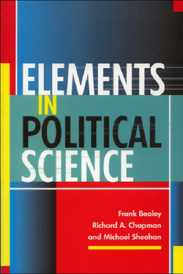 Elements in Political Science - Bealey, Frank, and Chapman, Richard A, and Sheehan, Michael, Professor