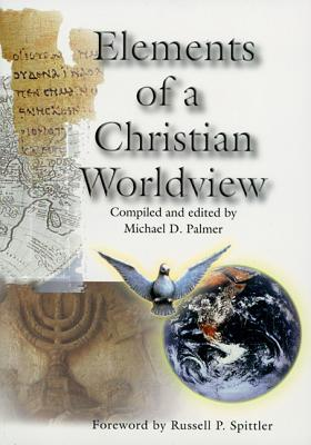 Elements of a Christian Worldview - Palmer, Michael (Compiled by)