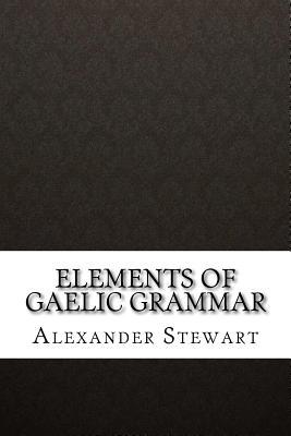 Elements of Gaelic Grammar - Stewart, Alexander