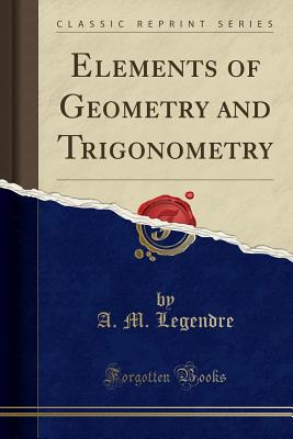 Elements of Geometry and Trigonometry (Classic Reprint) - Legendre, A M