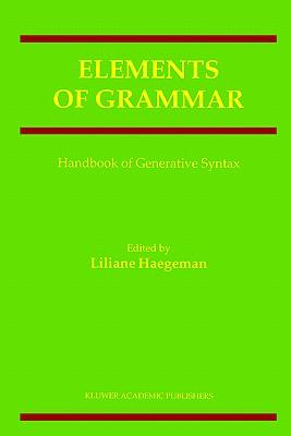 Elements of Grammar: Handbook in Generative Syntax - Haegeman, Liliane (Editor)