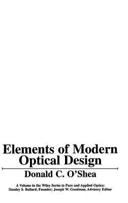Elements of Modern Optical Design - O'Shea, Donald C