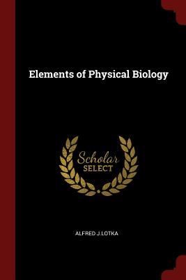 Elements of Physical Biology - J Lotka, Alfred