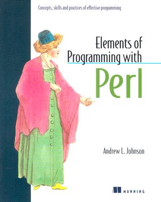 Elements of Programming with Perl - Johnson, Andrew L