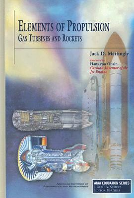 Elements of Propulsion: Gas Turbines and Rockets - Mattingly, Jack D, and Von Ohain, Hans (Foreword by)