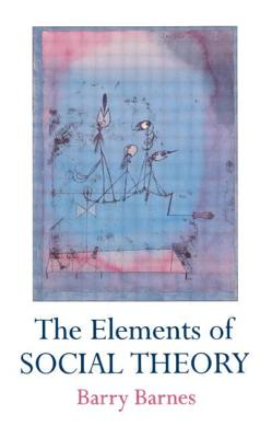 Elements of Social Theory PB - Barnes, Barry, and Amer, Press, and Barnes Barry