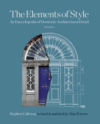 Elements of Style: An Encyclopedia of Domestic Architectural Detail - Calloway, Stephen (Editor), and Cromley, Elizabeth (Editor), and Powers, Alan (Editor)