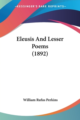 Eleusis and Lesser Poems (1892) - Perkins, William Rufus