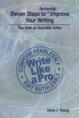 Eleven Steps to Instantly Improve Your Writing: Tips from an Incurable Editor - Young, Dona J