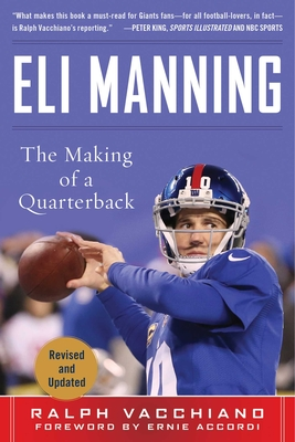 Eli Manning: The Making of a Quarterback - Vacchiano, Ralph