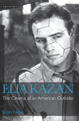 Elia Kazan: The Cinema of an American Outsider - Neve, Brian