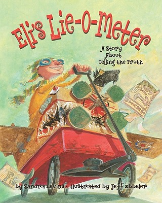 Eli's Lie-O-Meter: A Story about Telling the Truth - Levins, Sandra