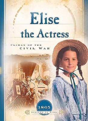 Elise the Actress: Climax of the Civil War - Lutz, Norma Jean