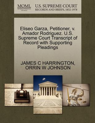Eliseo Garza, Petitioner, V. Amador Rodriguez. U.S. Supreme Court Transcript of Record with Supporting Pleadings - Harrington, James C, and Johnson, Orrin W