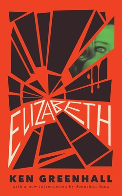 Elizabeth: A Novel of the Unnatural - Greenhall, Ken, and Janz, Jonathan (Introduction by), and Hamilton, Jessica