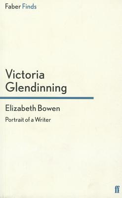 Elizabeth Bowen: Portrait of a Writer - Glendinning, Victoria
