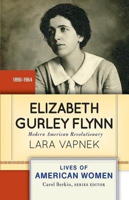Elizabeth Gurley Flynn: Modern American Revolutionary - Vapnek, Lara, Professor