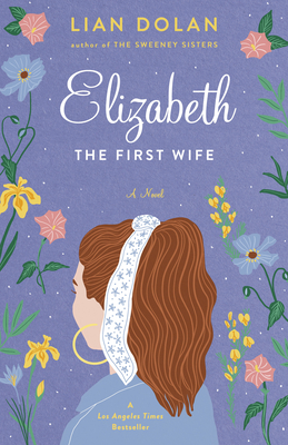 Elizabeth the First Wife - Dolan, Lian