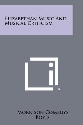 Elizabethan Music and Musical Criticism - Boyd, Morrison Comegys