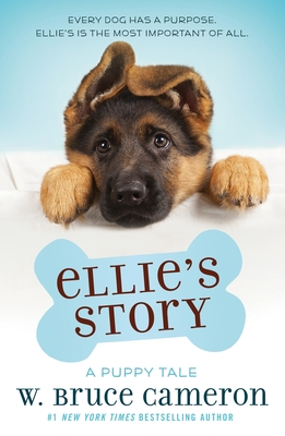 Ellie's Story: A Dog's Purpose Puppy Tale - Cameron, W Bruce