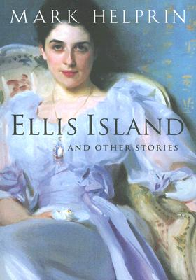 Ellis Island: And Other Stories - Helprin, Mark