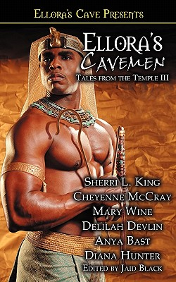 Ellora's Cavemen: Tales from the Temple III - King, Sherri L, and McCray, Cheyenne, and Black, Jaid (Editor)