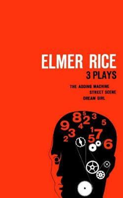 Elmer Rice: Three Plays: The Adding Machine, Street Scene and Dream Girl - Rice, Elmer